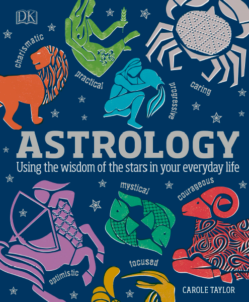Astrology: Using the Wisdom of the Stars in Your Everyday Life DK