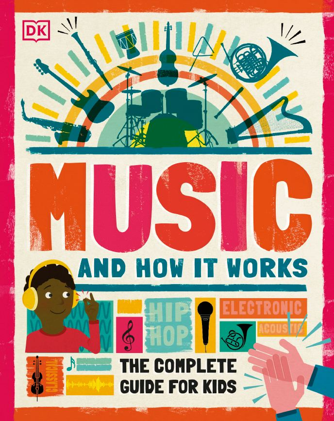 Music and How it Works: The Complete Guide for Kids 2020