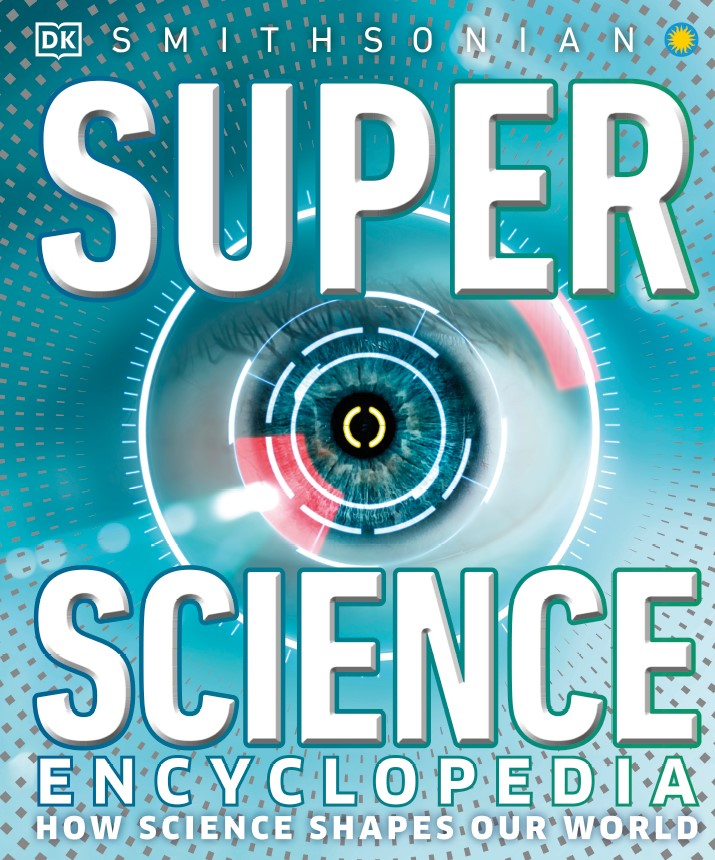 Super Science Encyclopedia: How Science Shapes Our World by DK2021